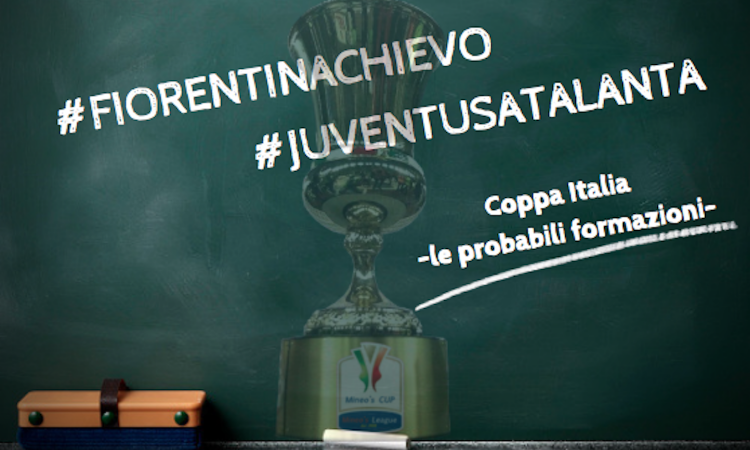 Coppa Italia: le probabili formazioni di Fiorentina-Chievo e Juventus-Atalanta