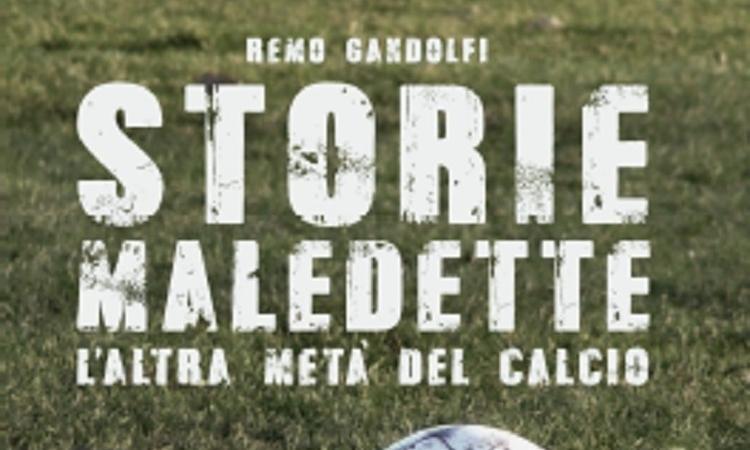 Le storie maledette di Remo Gandolfi, da calciomercato.com alla libreria: la recensione di un testo da non perdere
